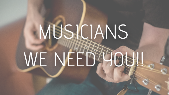 Musicians we need you!