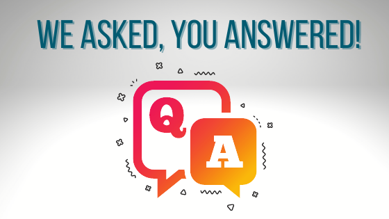 We asked, you answered!